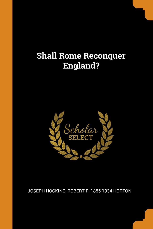 Shall Rome Reconquer England.