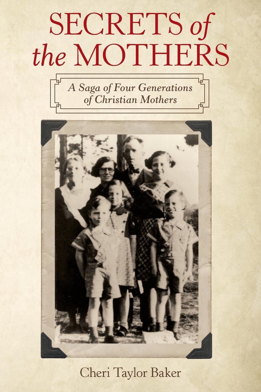 Cheri Taylor Baker Secrets of the Mothers. A Saga of Four Generations of Christian Mothers secrets of a jewish baker