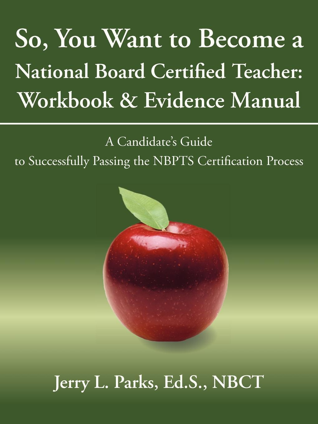 Ed S. Nbct Jerry L. Parks So, You Want to Become a National Board Certified Teacher. Workbook . Evidence Manual: A Candidate.s Guide to Successfully Passing the Nbpts Certifica 2018 successful teacher workbook this half year edition notepad planner effective time management manual b5