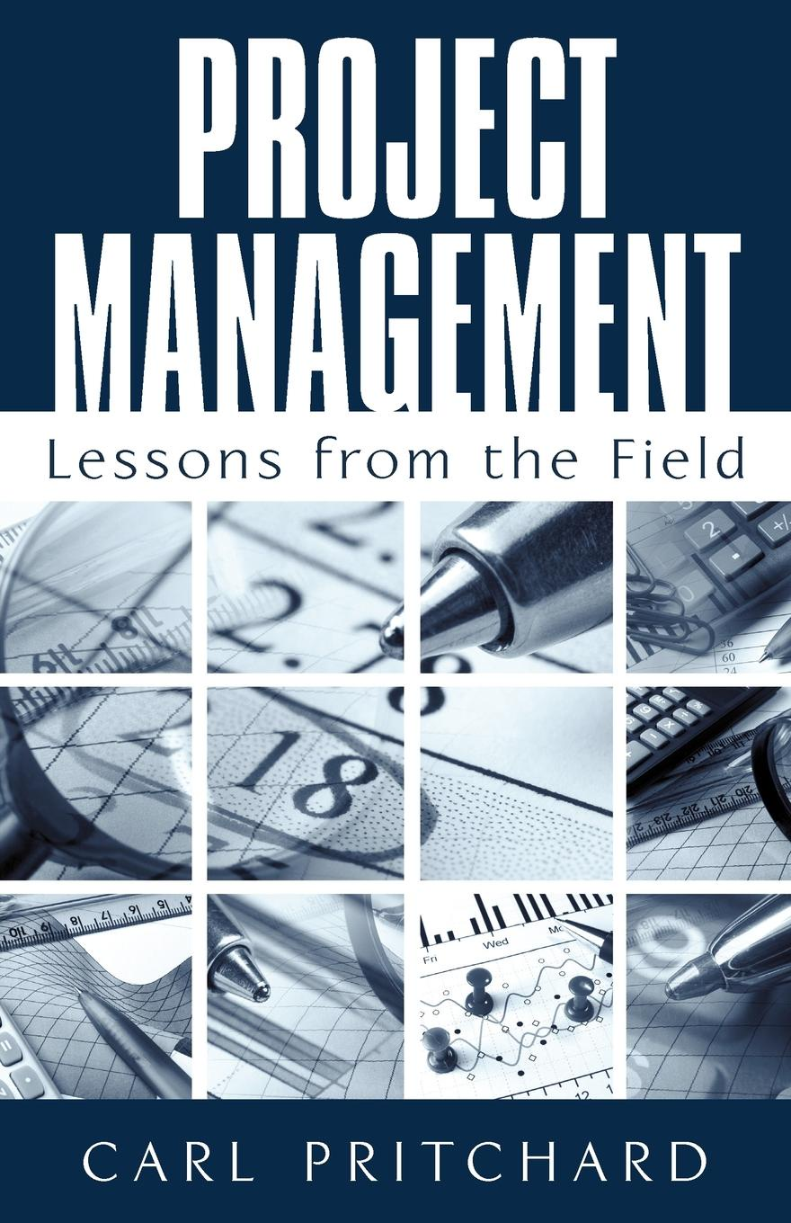 Pritchard Carl Pritchard Project Management. Lessons from the Field mohamed msoroka project design and management knowledge and project management skills