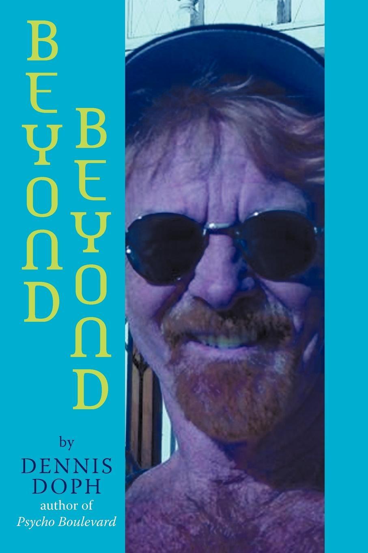 Doph Dennis Doph, Dennis Doph Beyond Beyond. 70 Red Hot New Poems цена
