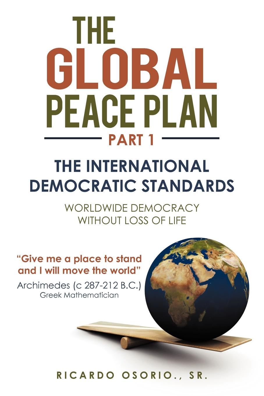 Ricardo Osorio Sr. The Global Peace Plan Part 1. The International Democratic Standards
