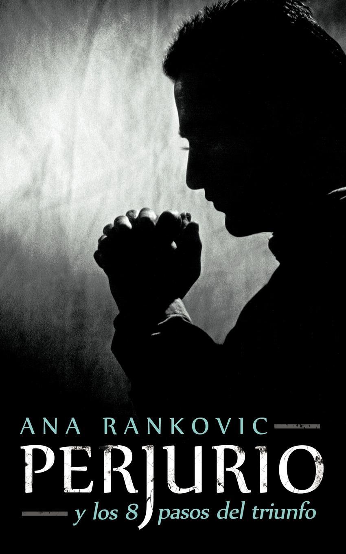 Ana Rankovic Perjurio. y los 8 pasos del triunfo ana maría sancho biesa la vida compartida amarse y mirarse ii
