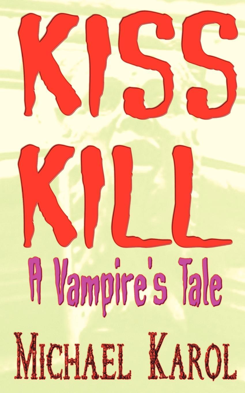Karol Michael Karol Kiss Kill. A Vampire.s Tale a karol sword of vengeance