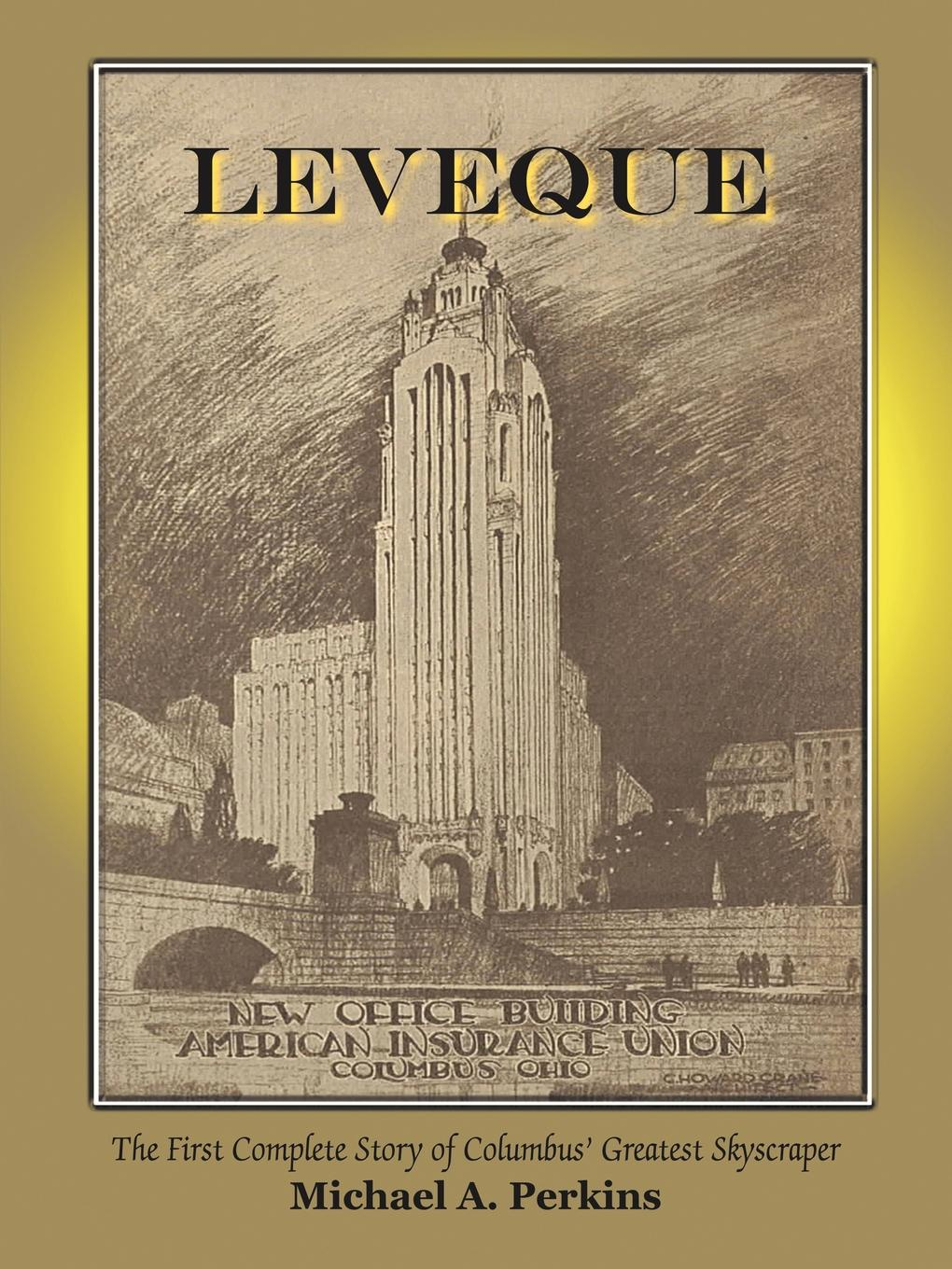 Michael A. Perkins Leveque. The First Complete Story of Columbus. Greatest Skyscraper