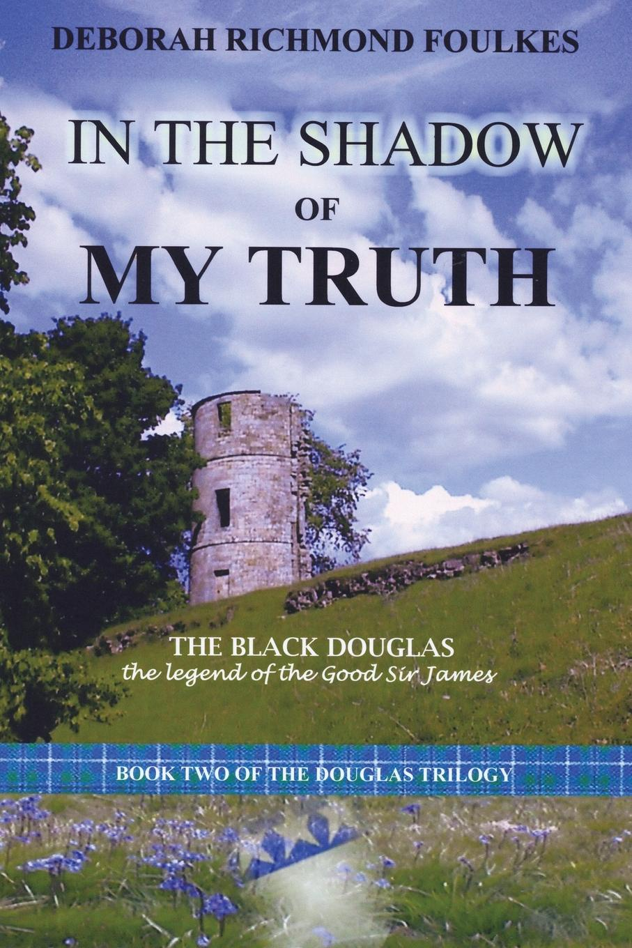 Deborah Richmond Foulkes In the Shadow of My Truth. The Black Douglas m douglas clark bathsheba her story