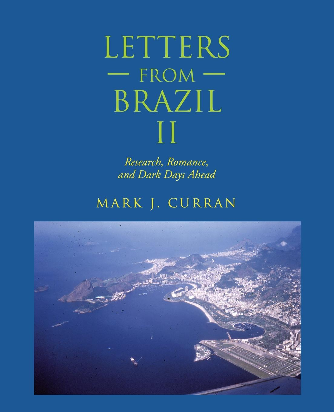 Mark J. Curran Letters from Brazil Ii. Research, Romance, and Dark Days Ahead folk of the world brazil