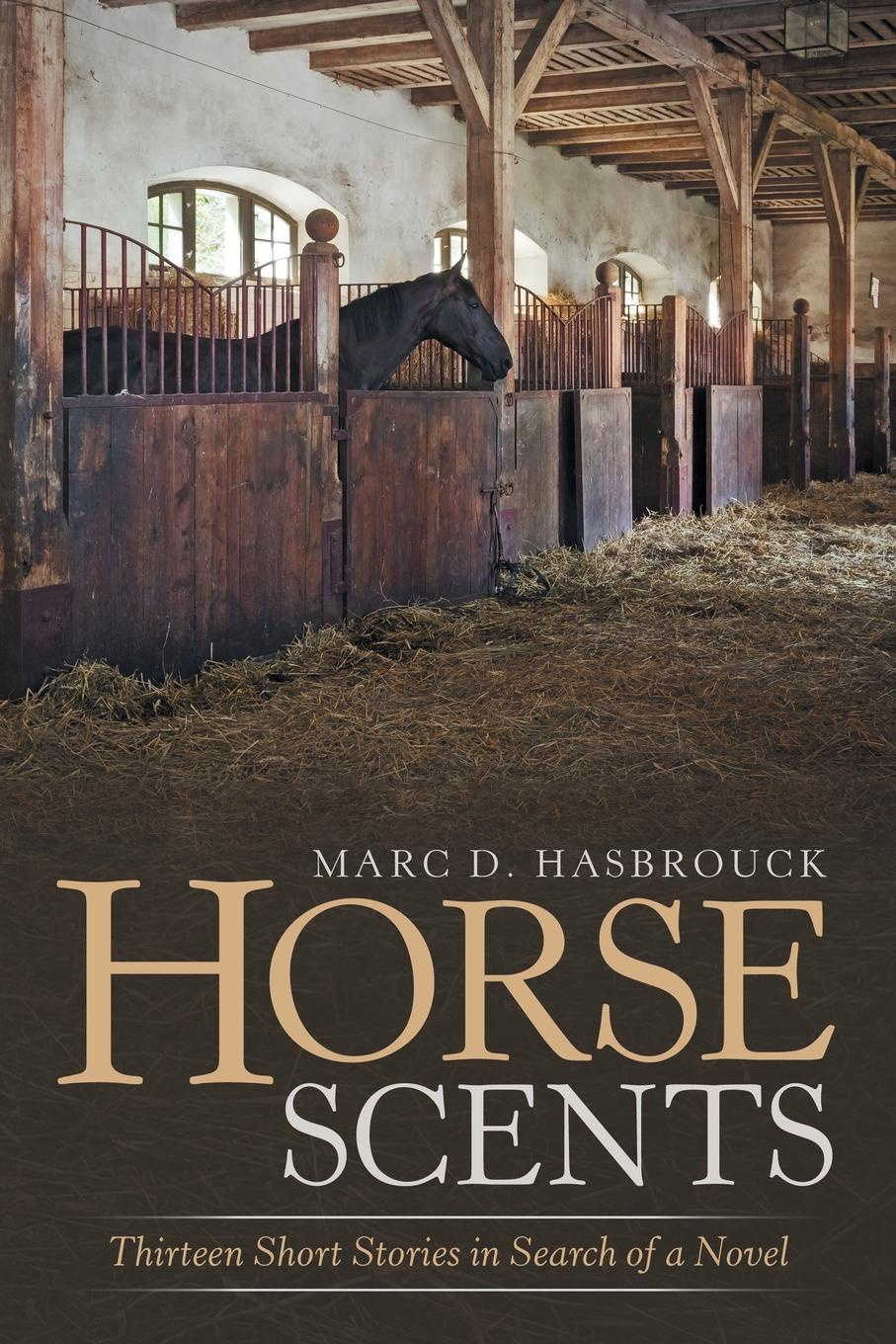 Marc D. Hasbrouck Horse Scents. Thirteen Short Stories in Search of a Novel horse stories