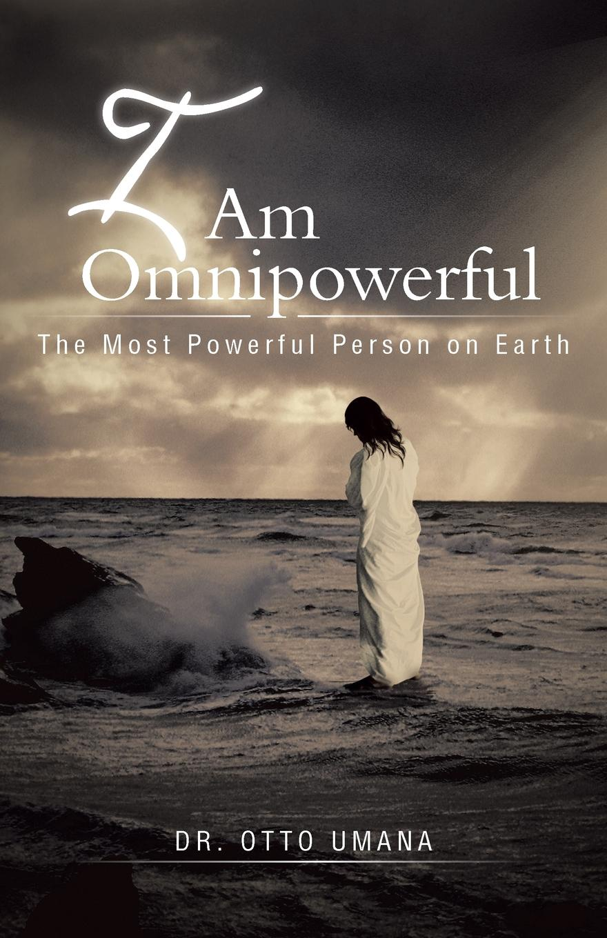 Otto Umana, Dr Otto Umana I Am Omnipowerful. The Most Powerful Person on Earth jim greene the god who is i am