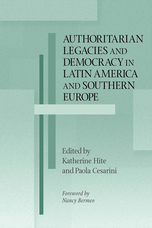 Authoritarian Legacies and Democracy in Latin America and Southern Europe недорго, оригинальная цена