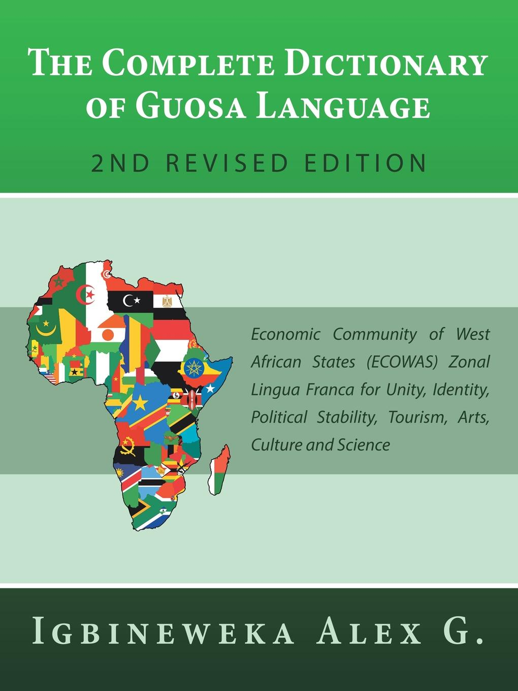 Igbineweka Alex G. The Complete Dictionary of Guosa Language 2Nd Revised Edition. Economic Community of West African States (Ecowas) Zonal Lingua Franca for Unity, Identity, Political Stability, Tourism, Arts, Culture and Science random house webster s dictionary revised edition