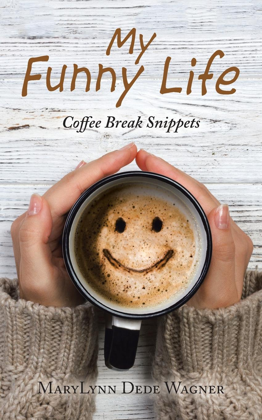 MaryLynn Dede Wagner My Funny Life. Coffee Break Snippets