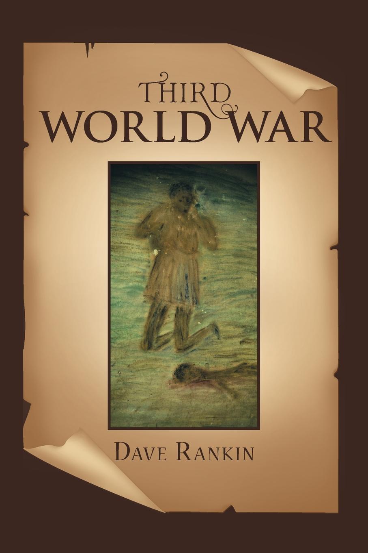 Dave Rankin Third World War dave rankin third world war