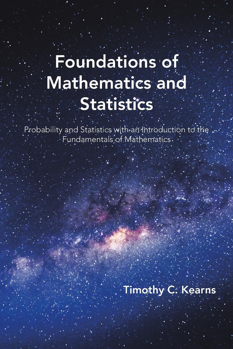 Timothy C. Kearns Foundations of Mathematics and Statistics. Probability and Statistics with an Introduction to the Fundamentals of Mathematics jason matthiopoulos how to be a quantitative ecologist the a to r of green mathematics and statistics