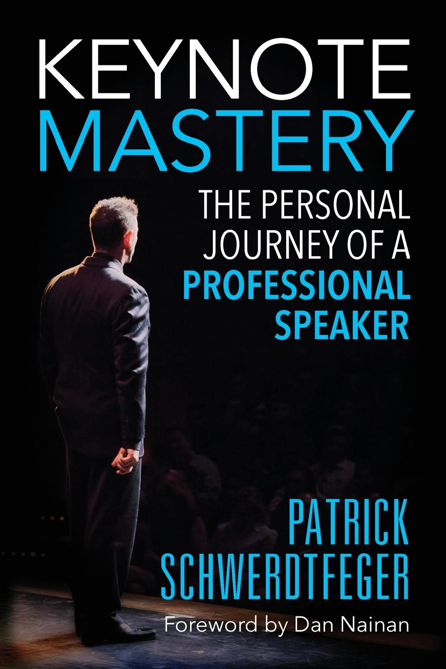 Patrick Schwerdtfeger Keynote Mastery. The Personal Journey of a Professional Speaker patrick schwerdtfeger marketing shortcuts for the self employed leverage resources establish online credibility and crush your competition