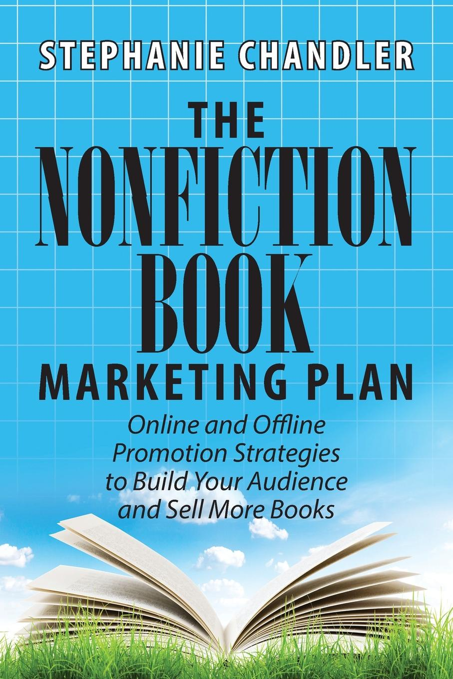 Stephanie Chandler The Nonfiction Book Marketing Plan. Online and Offline Promotion Strategies to Build Your Audience and Sell More Books patrick schwerdtfeger marketing shortcuts for the self employed leverage resources establish online credibility and crush your competition