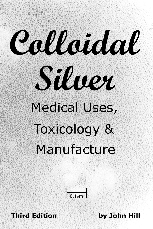 купить John W Hill Colloidal Silver Medical Uses, Toxicology . Manufacture онлайн