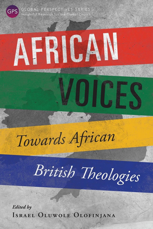 Israel Oluwole Olofinjana African Voices. Towards African British Theologies towards an african ecclesiology in stones