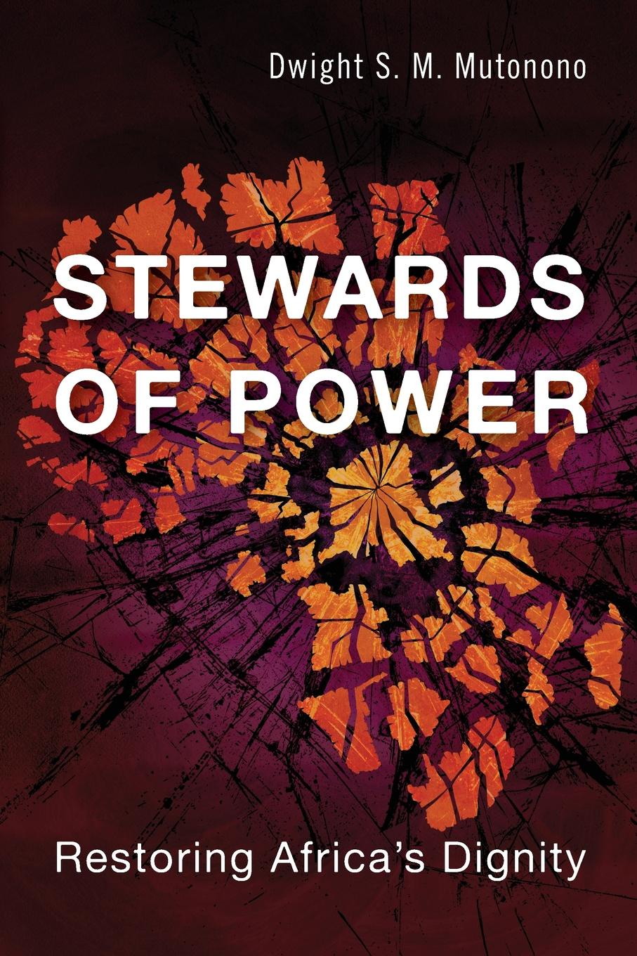Dwight Mutonono Stewards of Power. Restoring Africa.s Dignity barbara crosby c leadership for the common good tackling public problems in a shared power world