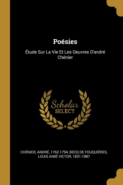 Chénier André 1762-1794 Poesies. Etude Sur La Vie Et Les Oeuvres D.andre Chenier