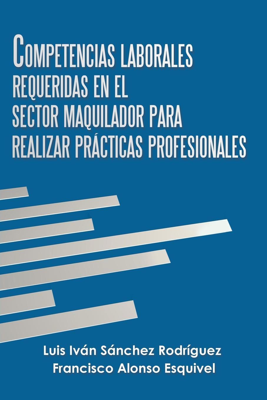 Competencias Laborales Requeridas En El Sector Maquilador Para Realizar Practicas Profesionales