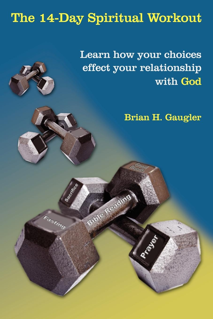 Brian H. Gaugler The 14-Day Spiritual Workout. Learn how your choices effect your relationship with God bakunin mikhail aleksandrovich god and the state