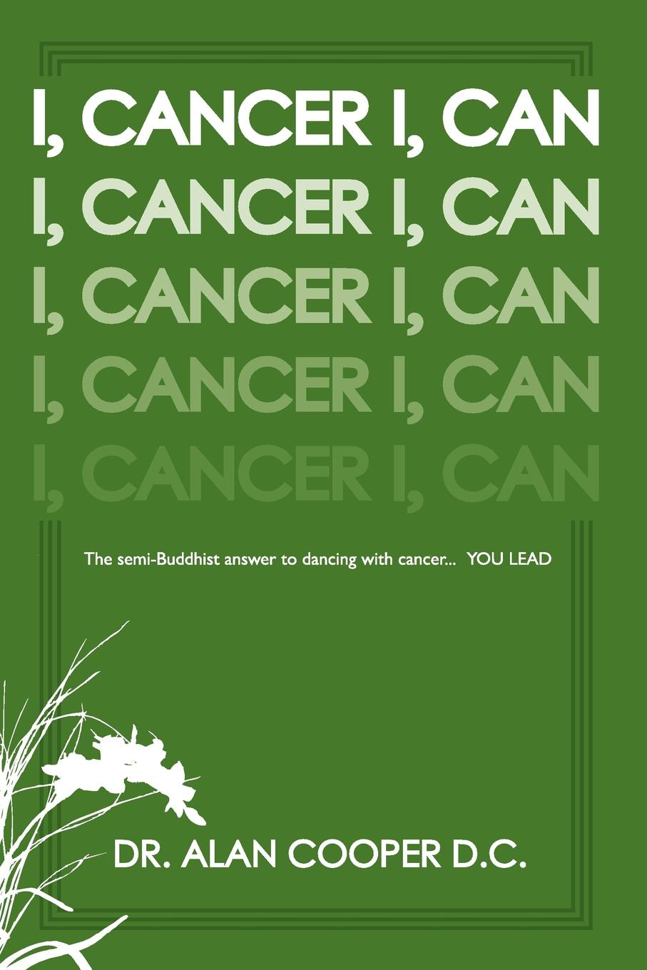 Alan Cooper, Dr Alan Cooper D. C. I, Cancer. The Semi-Buddhist Answer to Dancing with Cancer...You Lead dr daniel rosy the cancer directory