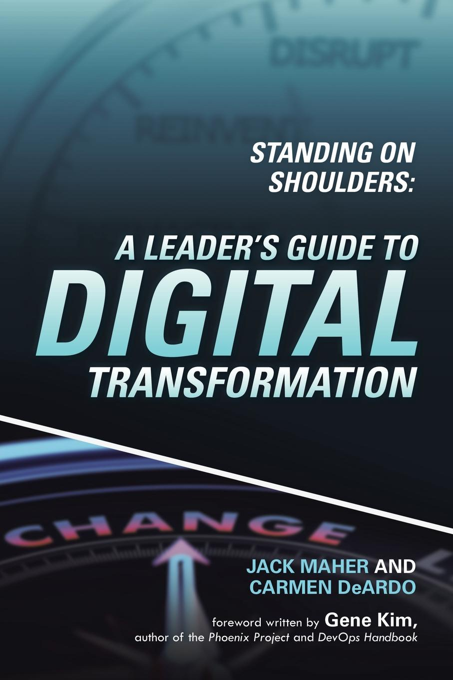 Jack Maher, Carmen DeArdo Standing on Shoulders. A Leader.s Guide to Digital Transformation amy lyman the trustworthy leader leveraging the power of trust to transform your organization