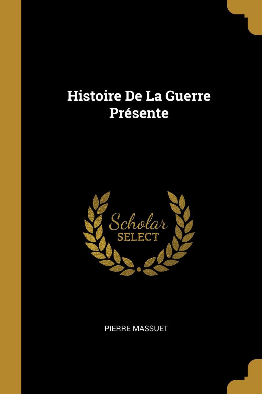 Pierre Massuet Histoire De La Guerre Presente