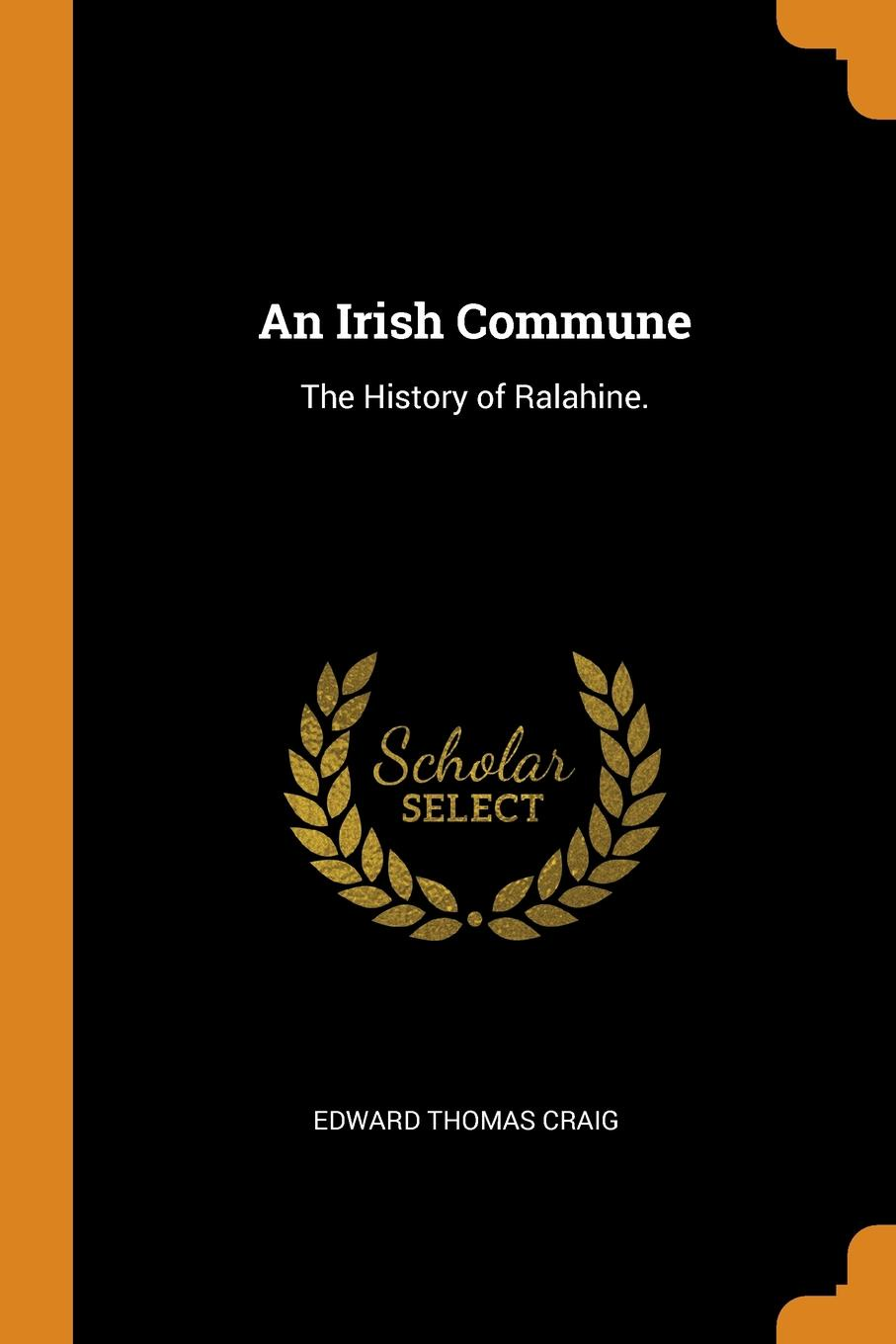 An Irish Commune. The History of Ralahine.