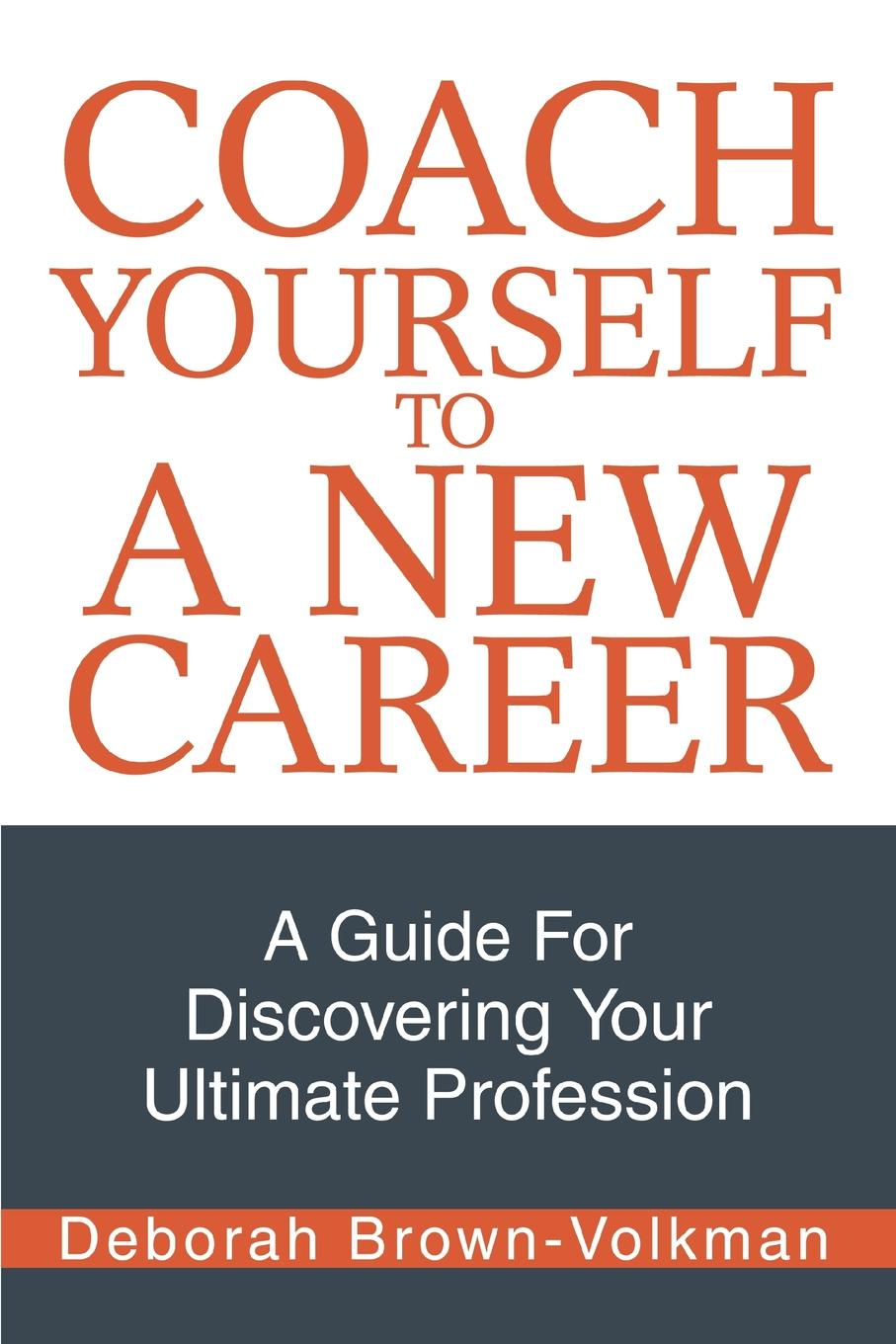 Deborah Brown-Volkman Coach Yourself To A New Career. A Guide For Discovering Your Ultimate Profession devi vallabhaneni what s your mba iq a manager s career development tool
