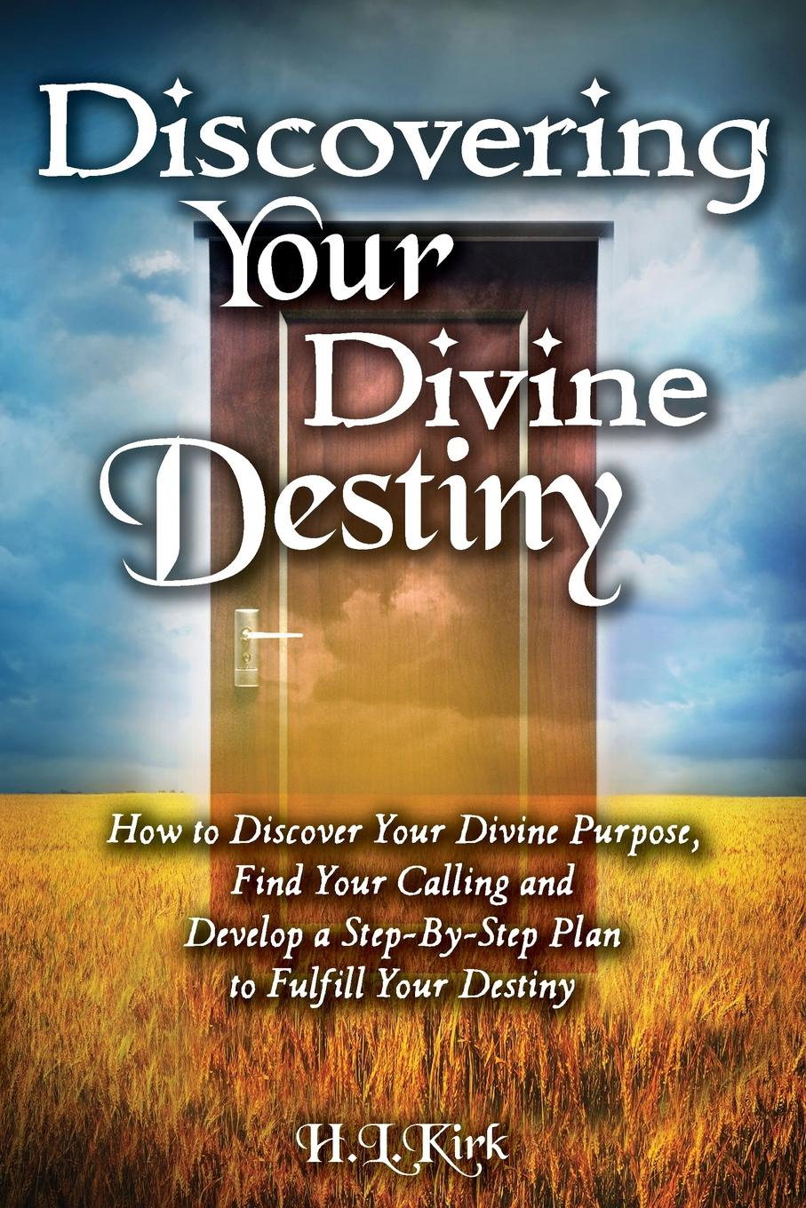 Kirk L Heather, Worshops Discovery Discoverying Your Divine Destiny. How to Discover Your Divine Purpose, Find Your Calling and Develop a Step-By-Step Plan to Fulfill Your Destiny benjamin bonetti how to change your life who am i and what should i do with my life isbn 9780857084613