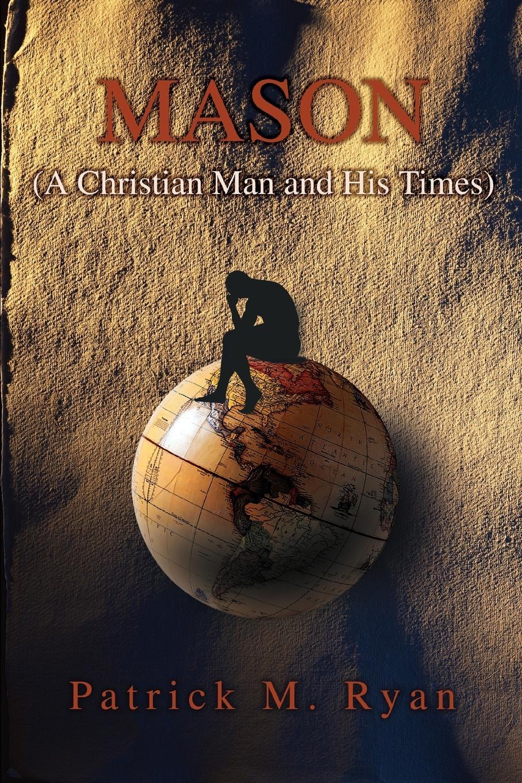 Фото - Patrick M. Ryan Mason. (A Christian Man and His Times) patrick m ryan mason a christian man and his times