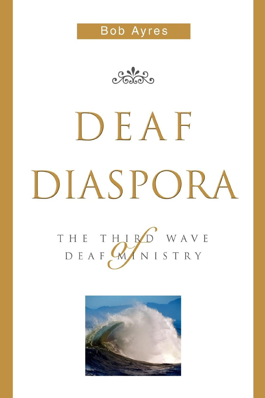Bob Ayres Deaf Diaspora. The Third Wave of Deaf Ministry alphard deaf bonce db t35neo