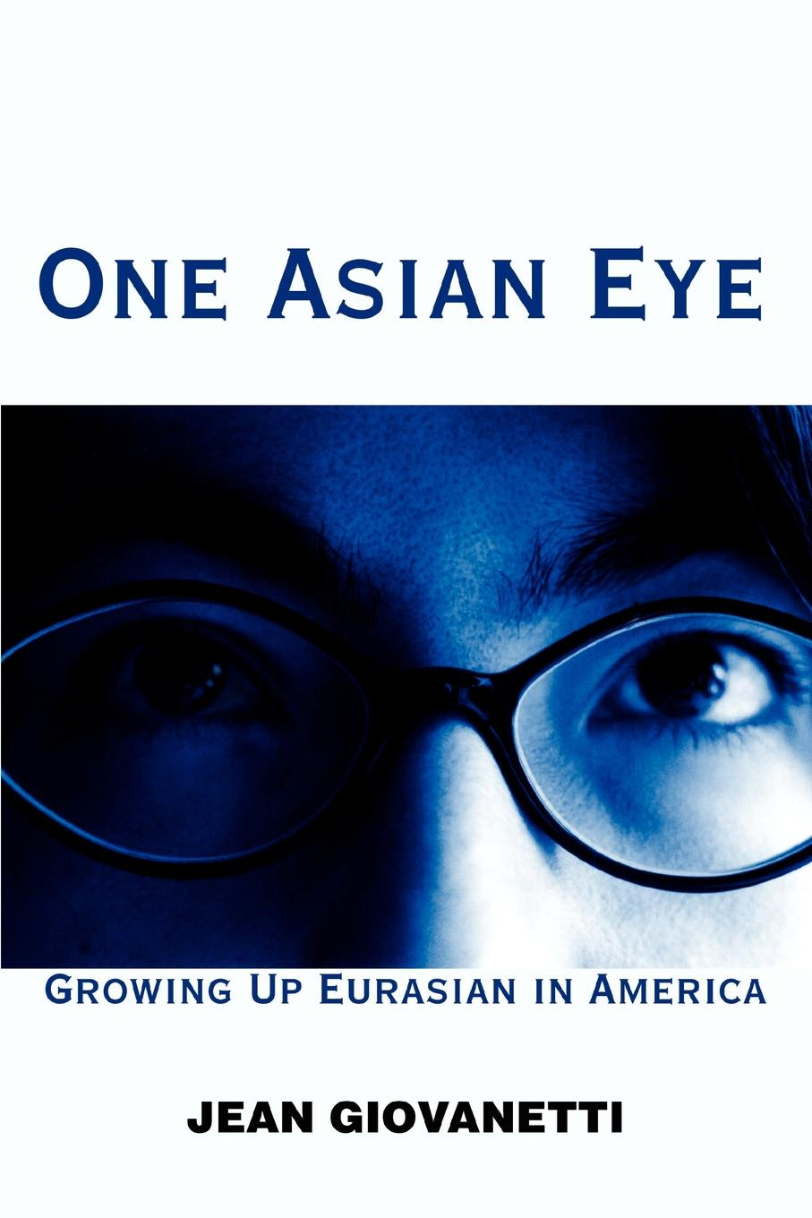Jean Giovanetti One Asian Eye. Growing Up Eurasian in America asian american history a very short introduction