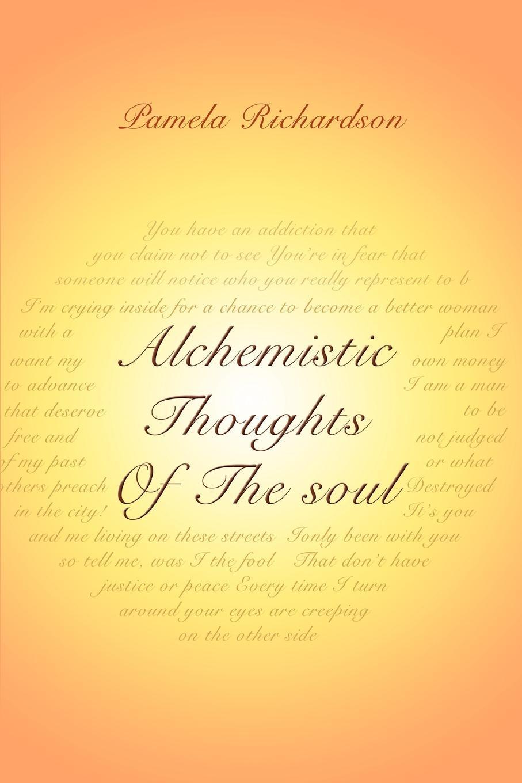 Pamela Richardson Alchemistic Thoughts Of The soul 60 ways to change your life