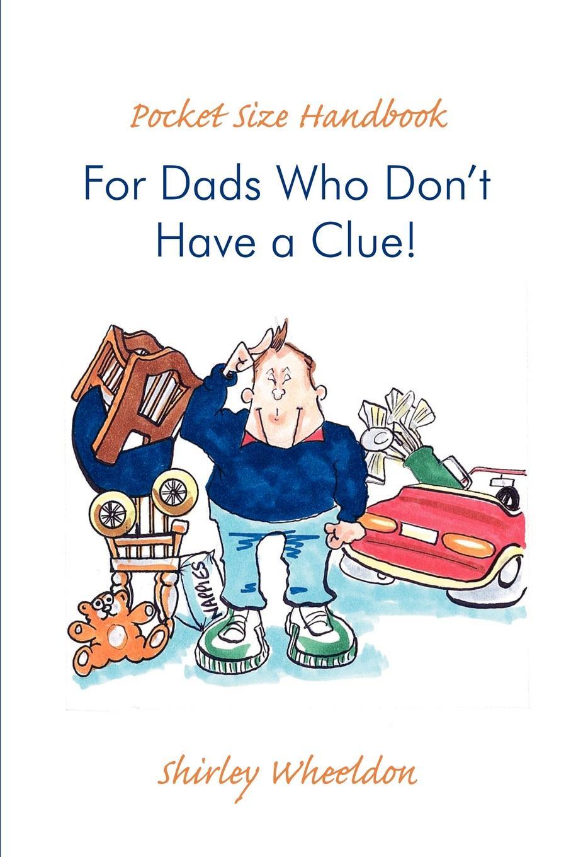 Shirley Wheeldon Pocket Size Handbook for Dads Who Don.t Have a Clue. shirley wheeldon pocket size handbook for dads who don t have a clue