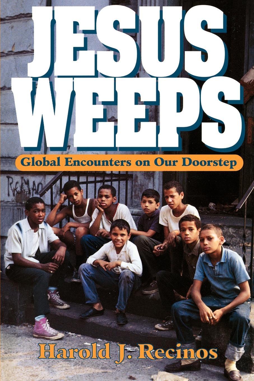 лучшая цена Harold J. Recinos Jesus Weeps. Global Encounters on Our Doorstep