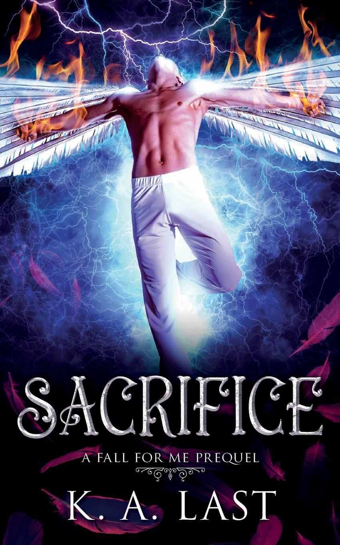 K. A. Last Sacrifice. A Fall For Me Prequel