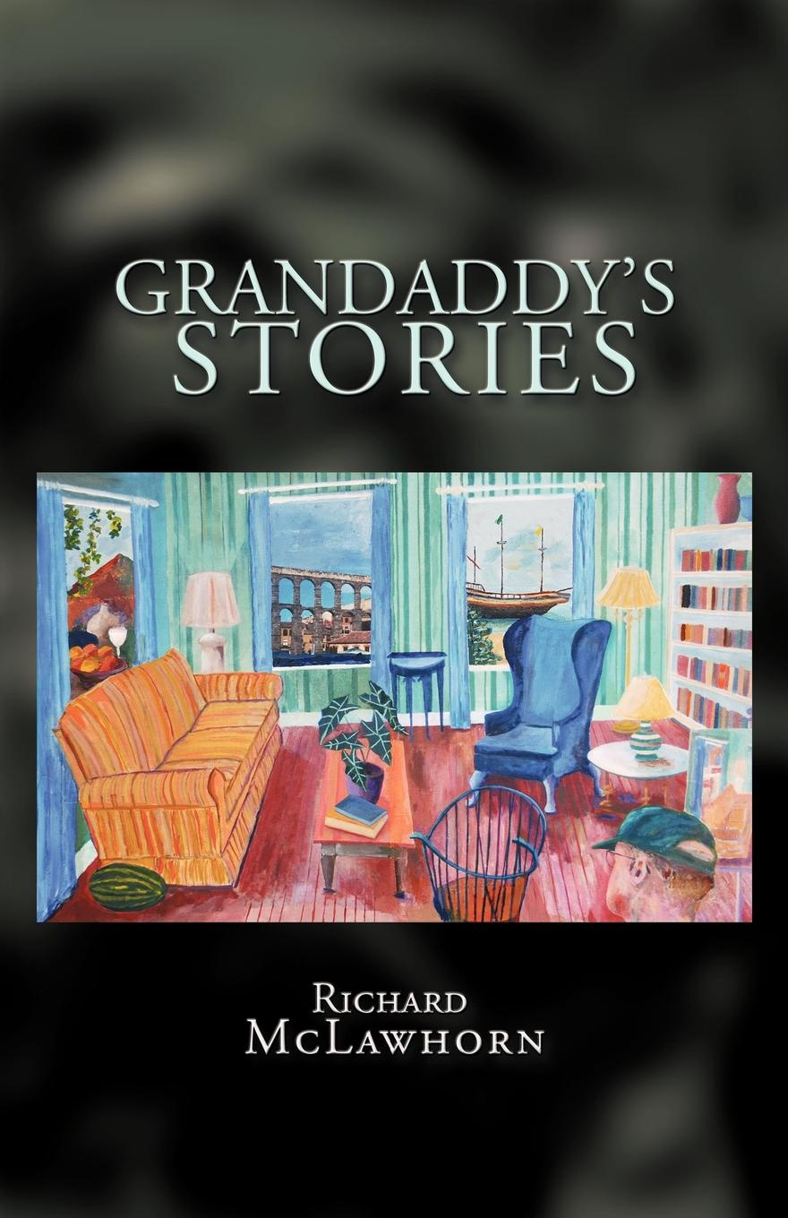 McLawhorn Richard McLawhorn, Richard McLawhorn Grandaddy.s Stories seven tales of sex and death