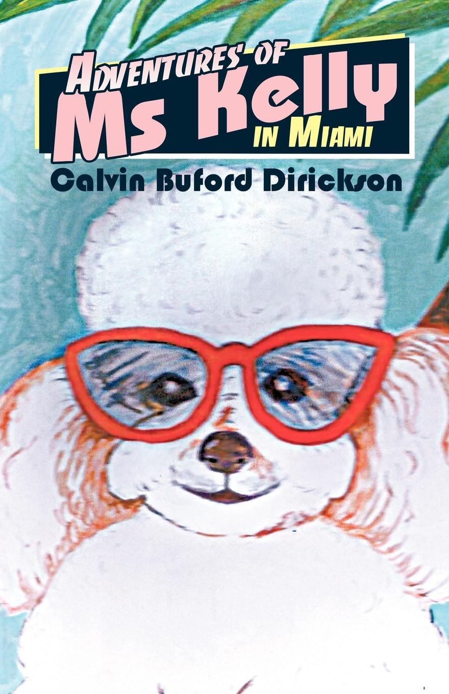 Calvin Buford Dirickson Adventures of MS Kelly in Miami