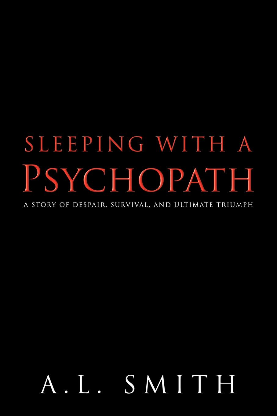 Smith A. L. Smith Sleeping with a Psychopath. A Story of Despair, Survival, and Ultimate Triumph jd mcpherson jd mcpherson let the good times roll