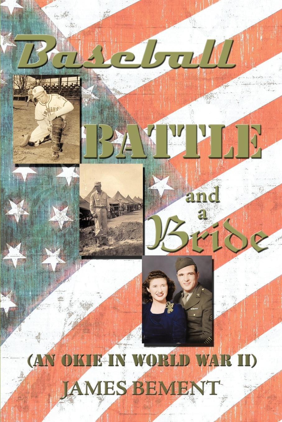 лучшая цена James Bement Baseball, Battle, and a Bride. An Okie in World War II