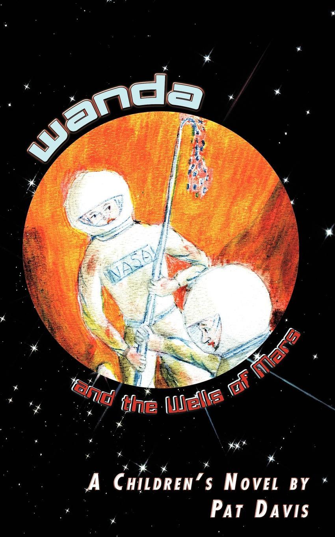 Pat Davis Wanda and the Wells of Mars. A Children.s Novel warlord of mars