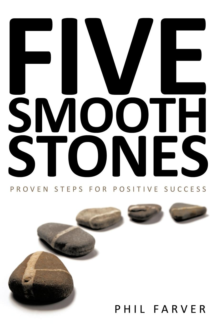 Phil Farver Five Smooth Stones. Proven Steps for Positive Success fables the deluxe edition book five