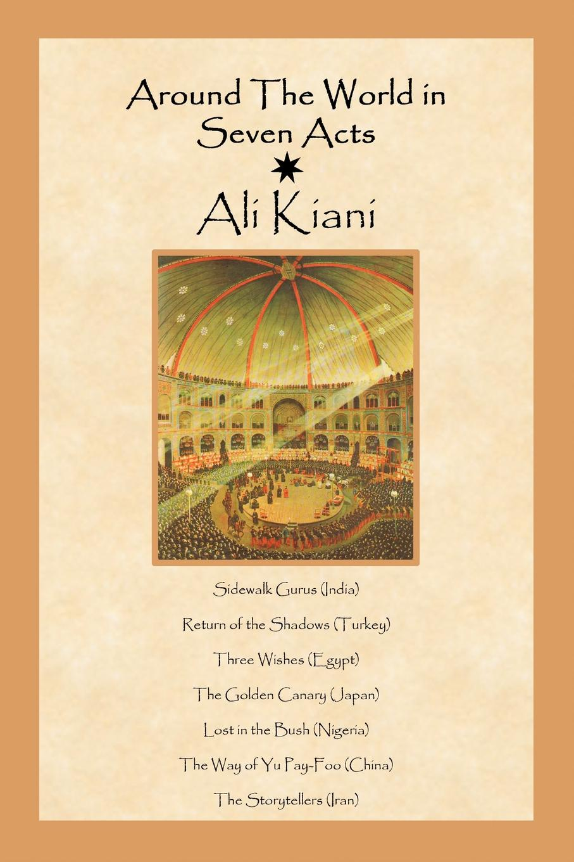 Ali Kiani Around the World in Seven Acts цена и фото