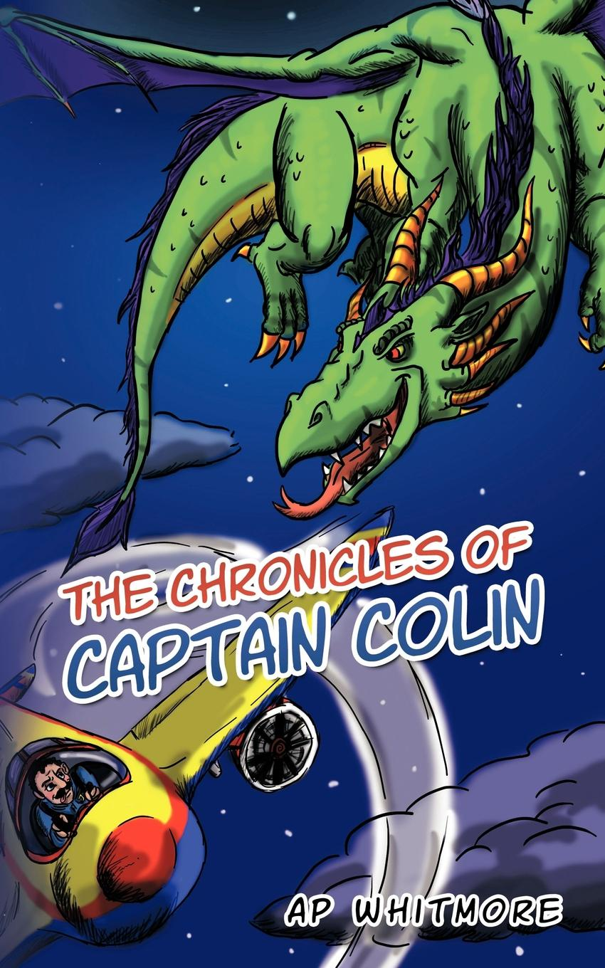 Ap Whitmore The Chronicles of Captain Colin the mystery of the fire dragon