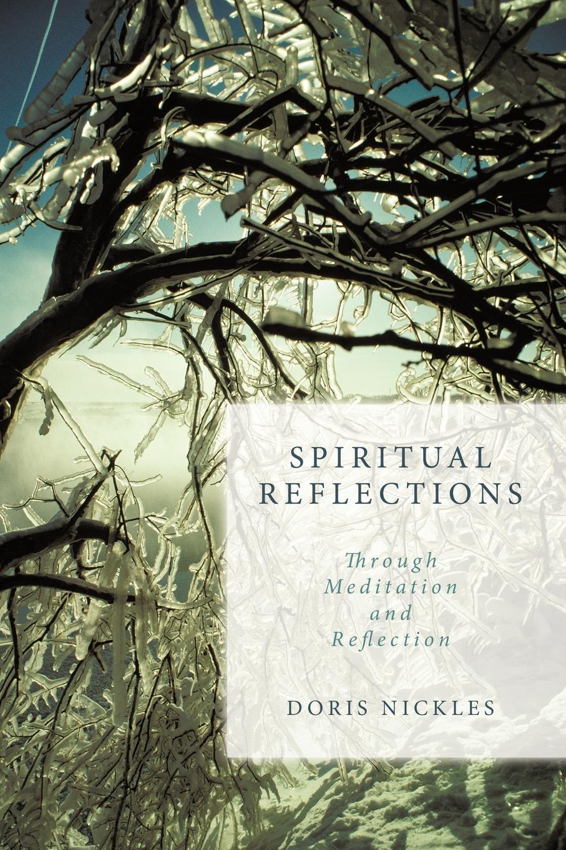 Doris Nickles Spiritual Reflections. Through Meditation and Reflection цена и фото