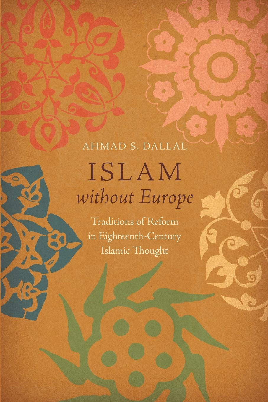 Ahmad S. Dallal Islam without Europe. Traditions of Reform in Eighteenth-Century Islamic Thought islamic muslim culture surah arabic bismillah allah vinyl stickers