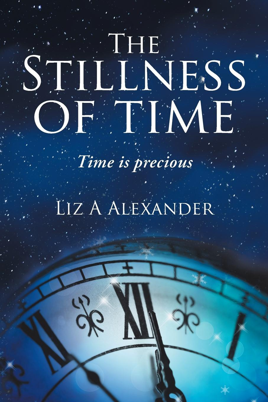 все цены на Liz A Alexander The Stillness of Time. Time Is Precious онлайн